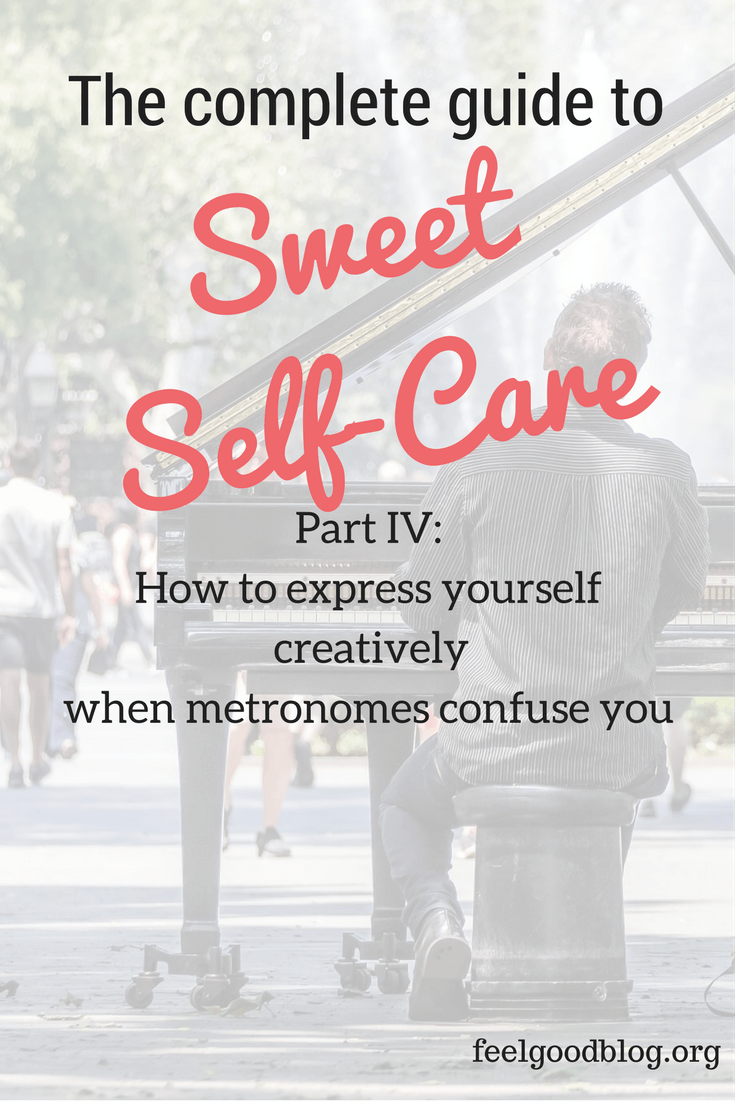 To take good care of myself means to be creative. If you instantly think of writing, playing an instrument or creating memes, be surprised that there is so much more to it! Creating takes whatever shape we choose, and it means to express ourselves and it can give us purpose and balance.